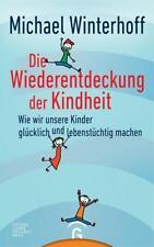 Die Wiederentdeckung der Kindheit von Michael Winterhoff (2017, Gebundene Ausgabe)