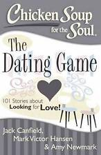 Chicken Soup for the Soul: The Dating Game: 101 Stories about Looking for Love a