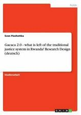 Gacaca 2. 0 - What Is Left of the Traditional Justice System in Rwanda? by...