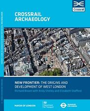 New Frontier the Origins & Development O (Crossrail Archaeology), Shelley..