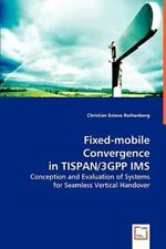 Fixed-Mobile Convergence In Tispan/3gpp Ims: By Christian Esteve Rothenberg