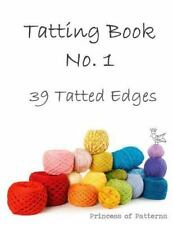Tatting Book No. 1 : 39 Tatted Edge by Princess of Princess of Patterns...