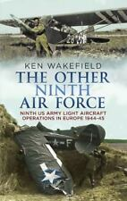 The Other Ninth Air Force: Ninth Us Army Light Aircraft Operations in Europe 194