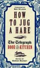 How to Jug a Hare : The Telegraph Book of the Kitchen by Kylie O'Brien and...