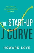 The Start-Up J Curve by Howard Love (2016, Hardcover)