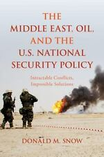 THE MIDDLE EAST, OIL, AND THE U.S. NATIONAL SECURITY POLICY - SNOW, DONALD M. -