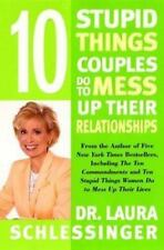 Ten Stupid Things Couples Do to Mess Up Their Relationships, Laura C. Schlessing