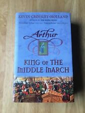 Arthur King Of The Middle March - Kevin Crossley Holland - First Edition 2003