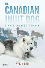 The Canadian Inuit Dog: Icon of Canada's North, Han, Kim 9781943824427 New,