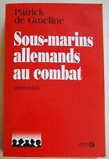 Sous-marins allemands au combat - 1939-1945 P De GMELINE éd Presses de la Cité