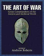 The Art of War: Great Commanders of the Ancient and Medieval Worlds 1600 BC-AD 1