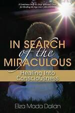 In Search of the Miraculous: Healing Into Consciousness by Eliza Mada Dalian