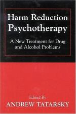 Harm Reduction Psychotherapy : A New Treatment for Drug and Alcohol Problems...
