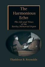 The Harmonious Echo : The Life and Times of the Barley Memorial Organ by...