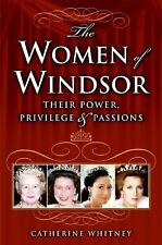 The Women of Windsor : Their Power, Privilege, and Passions by Catherine...