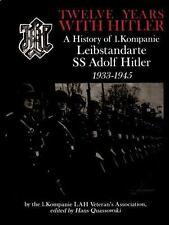 Twelve Years With Hitler: A History of 1. Kompanie Leibstandarte SS Adolf Hitler