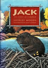 JACK: THE STORY OF A BEAVER – Shirley Woods & Celia Godkin 2002 Hcvr DJ 1st