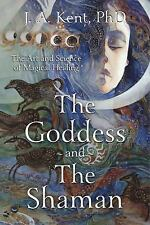 New, The Goddess and the Shaman: The Art & Science of Magical Healing, Kent Kent
