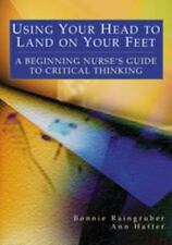 Using Your Head to Land on Your Feet : A Beginning Nurse's Guide to Critical...