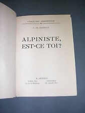 Alpinisme A. De Chatellus Alpiniste est ce toi Histoire de l'alpinisme 1953