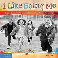 I Like Being Me: Poems about Kindness, Friendship, and Making Good Choices by Ju