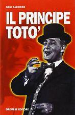 Il principe Totò. La vita, il teatro, il cinema,i ricordi di chi l'ha conosciuto