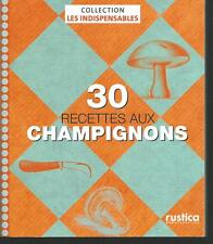30 recettes aux champignons.Rustica