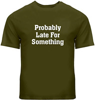 Probably Late For Something Funny Unisex Tee T-Shirt Mens Women Gift Shirt S~3XL