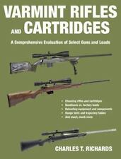 Varmint Rifles and Cartridges: A Comprehensive Evaluation of Select Guns and Loa