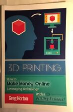 3D Printing How to make money Online by Greg Norton