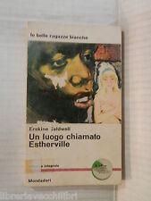 UN LUOGO CHIAMATO ESTHERVILLE Erskine Caldwell Mondadori I libri del Pavone 1965