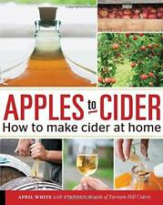 Apples to Cider: How to Make Cider at Home by White, April | Flexibound Book | 9