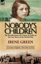 Nobody's Children : The Recollections of a Nurse in India in the Last Years...