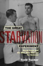 The Great Starvation Experiment : Ancel Keys and the Men Who Starved for...