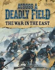 Across A Deadly Field: The War in the East by John Hill (Hardback, 2014)