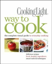 Cooking Light Way to Cook: The Complete Visual Guide to Everyday Cooking by Edit