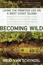 Becoming Wild: Living the Primitive Life on a West Coast Island (Paperback or So
