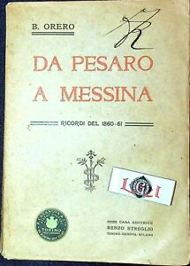 B.Orero DA PESARO A MESSINA   Ricordi del 1860-61    Renzo Streglio 1905