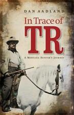 In Trace of TR: A Montana Hunter's Journey by Ba Aadland, Dan, Ma: Used