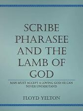 Scribe Pharasee and the Lamb of God : Man Must Accept A Loving God He Can...