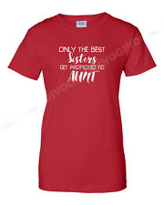 Only The Best Sisters Get Promoted To Aunt T-shirt Family Members New Baby Tee