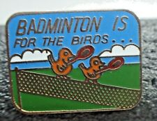 Badminton is for the Birds Pin