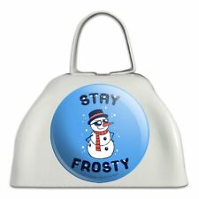 Stay Frosty Chill Snowman Funny Humor White Metal Cowbell Cow Bell Instrument
