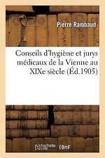 Conseils D'Hygia]ne Et Jurys Ma(c)Dicaux de La Vienne Au Xixe Sia]cle by...