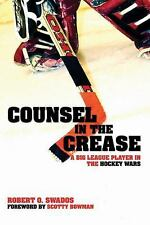 Counsel in the Crease : A Big League Player in the Hockey Wars by Robert O....