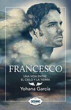 Francesco : Una Vida Entre el Cielo y la Tierra by Yohana Garcia (2011,...