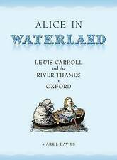 Alice in Waterland: Lewis Carroll and the River Thames in Oxford by Mark...