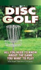 Disc Golf: All You Need to Know About the Game You Want to Play by Gregory, Mich