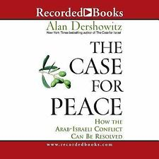 The Case for Peace : How the Arab-Israeli Conflict Can Be Resolved by Dershowitz