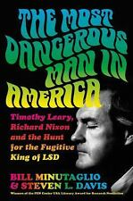 The Most Dangerous Man in America: Timothy Leary, Richard Nixon and the Hunt for